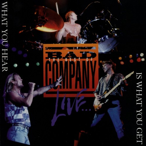The Best Of Bad Company Live: What You Hear Is What You Get