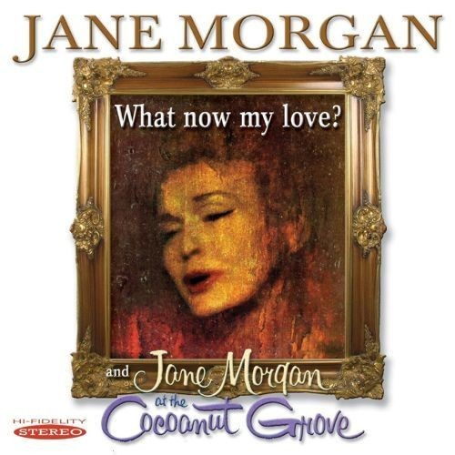 Jane Morgan at the Cocoanut Grove/What Now My Love? [CD]