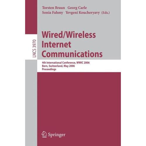 Wired/Wireless Internet Communications: 4th International Conference, WWIC 2006, Bern, Switzerland, May 10-12, 2006, Proceedings / Edition 1