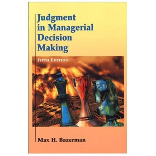 Judgment in Managerial Decision Making Max H. Bazerman