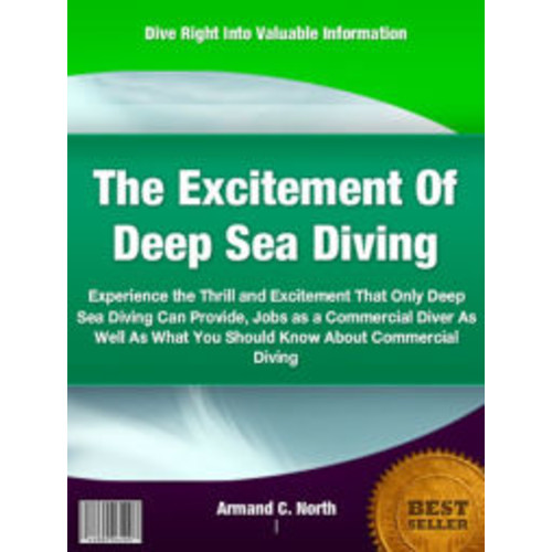 The Excitement Of Deep Sea Diving: Experience the Thrill and Excitement That Only Deep Sea Diving Can Provide, Jobs as a Commercial Diver As Well As What You Should Know About Commercial Diving