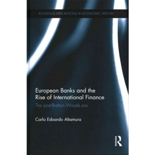 European Banks and the Rise of International Finance : The Post-bretton Woods Era (Hardcover) (Carlo