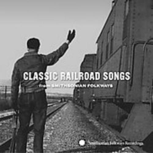 Classic Railroad Songs from Smithsonian Folkways [CD]