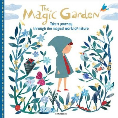 Magic Garden : Take a Marvelous Journey Through the Magical World of Nature (Hardcover)