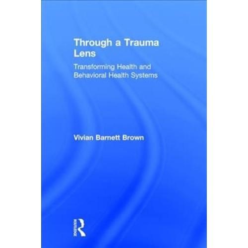 Through a Trauma Lens : Transforming Health and Behavioral Health Systems (Hardcover) (Vivian Barnett