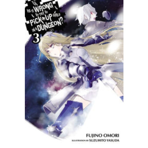Is It Wrong to Try to Pick Up Girls in a Dungeon?, Vol. 3