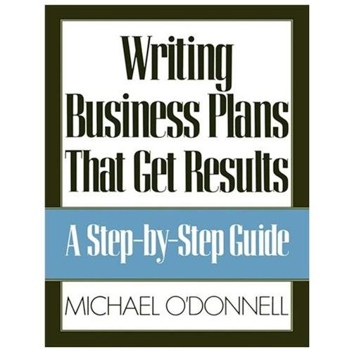 Writing Business Plans That Get Results : A Step-By-Step Guide (Paperback)