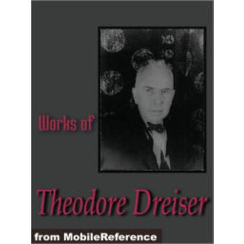 Works of Theodore Dreiser: The Financier, Sister Carrie, The Titan and Twelve Men.