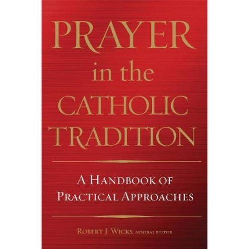Prayer in the Catholic Tradition: A Handbook of Practical Approaches