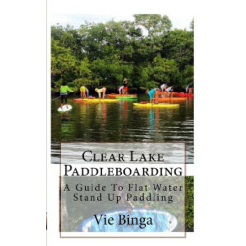 Clear Lake Paddleboarding: A Guide To Flat Water Stand Up Paddling
