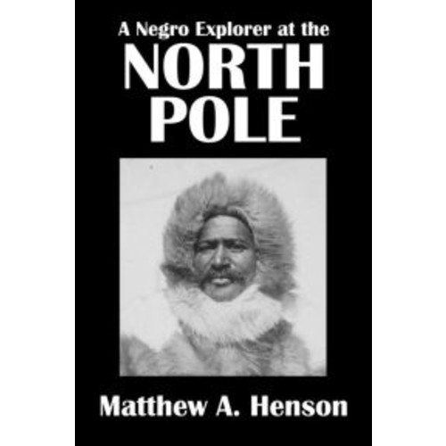 A Negro Explorer at the North Pole by Matthew Henson