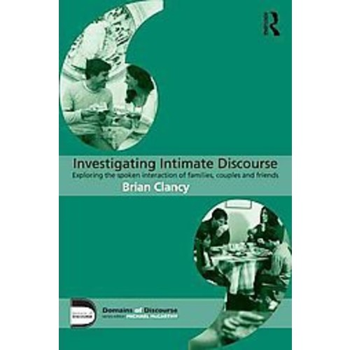 Investigating Intimate Discourse: Exploring the Spoken Interaction of Families, Couples and Friends (Paperback)