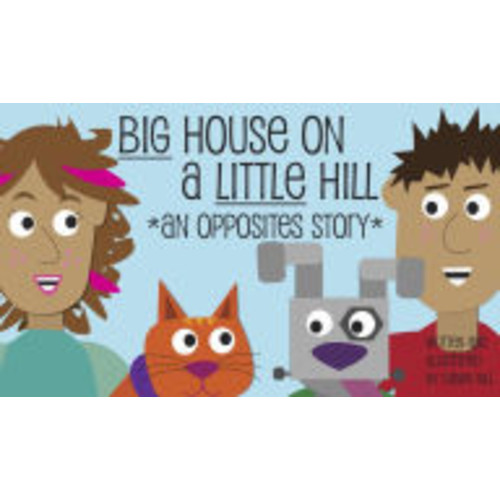 Big House on a Little Hill: An Opposites Story