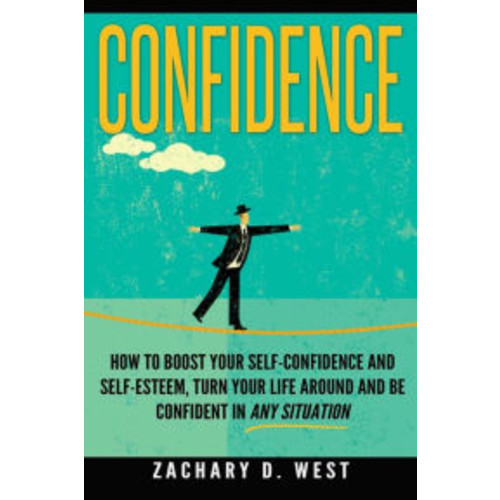 Confidence: How To Boost Your Self Confidence and Self Esteem, Turn Your Life Ar