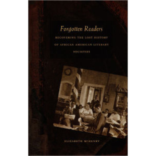 Forgotten Readers: Recovering the Lost History of African American Literary Societies / Edition 1