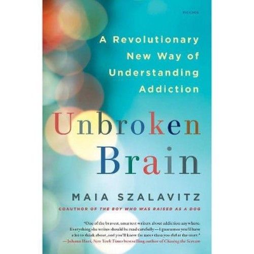 Unbroken Brain : A Revolutionary New Way of Understanding Addiction (Reprint) (Paperback) (Maia