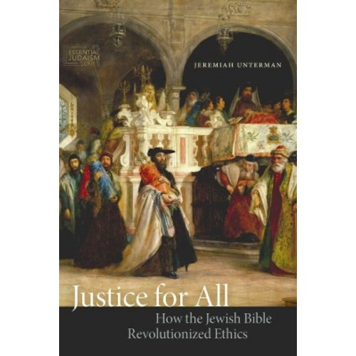 Justice for All : How the Jewish Bible Revolutionized Ethics (Hardcover) (Jeremiah Unterman)
