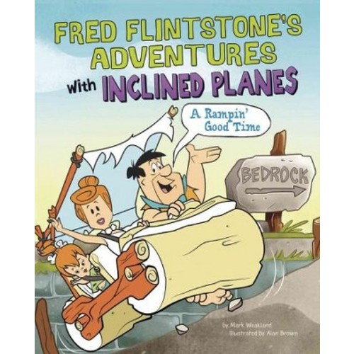 Fred Flintstone's Adventures With Inclined Planes: A Rampin' Good Time! (Hardcover)