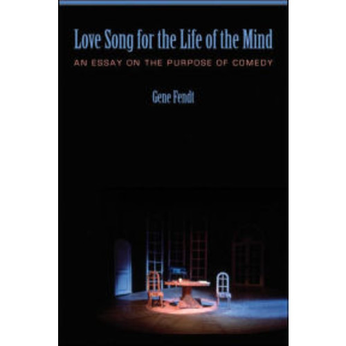 Love Song for the Life of the Mind: An Essay on the Purpose of Comedy