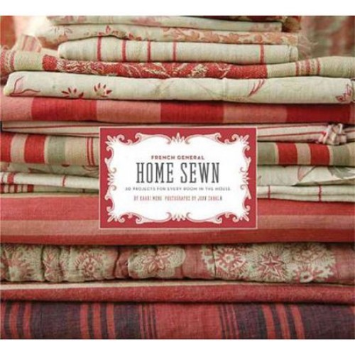 French General: Home Sewn : 30 Projects for Every Room in the House