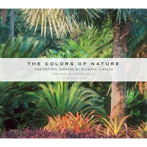 The Colors of Nature: Subtropical Gardens by Raymond Jungles