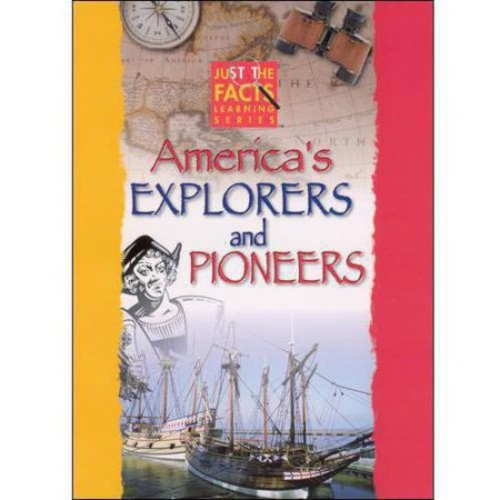 Just the Facts-Americas Explorers and Pioneers