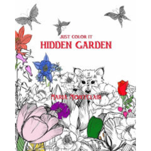 Just color it: Hidden Garden (An adult coloring book with hidden objects)