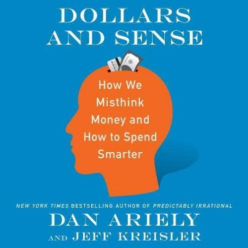 Dollars and Sense : How We Misthink Money and How to Spend Smarter (MP3-CD) (Dan Ariely & Jeff Kreisler)