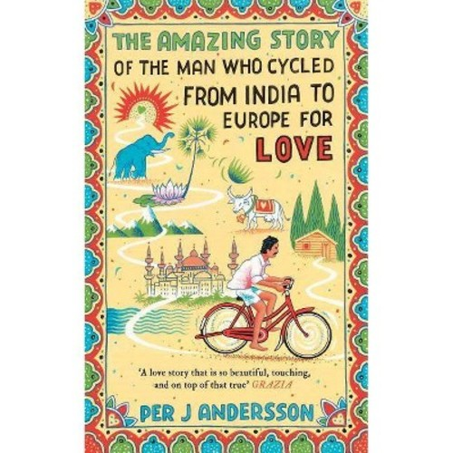 Amazing Story of the Man Who Cycled from India to Europe for Love (Hardcover) (Per J. Andersson)
