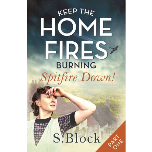 Keep the Home Fires Burning: Part One: Spitfire Down!
