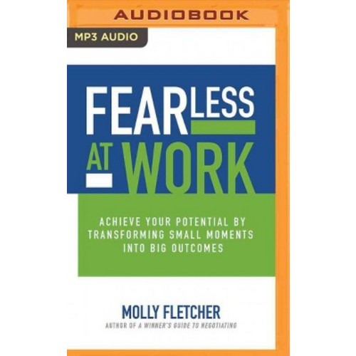 Fearless at Work : Achieve Your Potential by Transforming Small Moments Into Big Outcomes (MP3-CD)