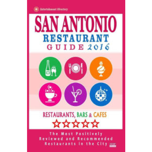 San Antonio Restaurant Guide 2016: Best Rated Restaurants in San Antonio, Texas - 500 restaurants, bars and caf s recommended for visitors, 2016