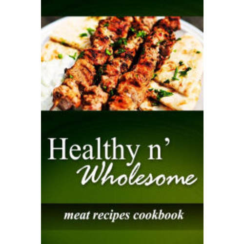 Healthy n' Wholesome - Meat Recipes Cookbook: Awesome healthy cookbook for beginners