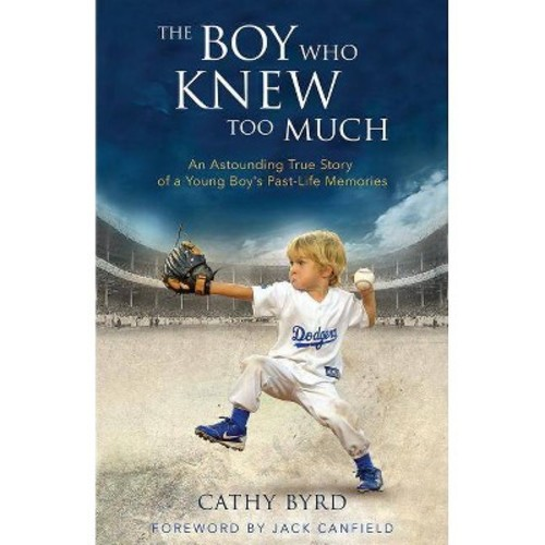 Boy Who Knew Too Much : An Astounding True Story of a Young Boy's Past-Life Memories (Hardcover) (Cathy