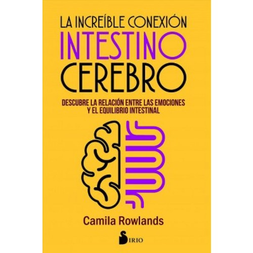 La increible conexion intestino cerebro/ The Incredible Brain Intestinal Connection (Paperback) (Camila