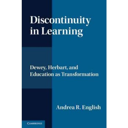 Discontinuity in Learning: Dewey, Herbart and Education As Transformation