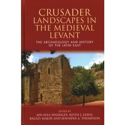 Crusader Landscapes in the Medieval Levant: The Archaeology and History of the Latin East (Hardcover)