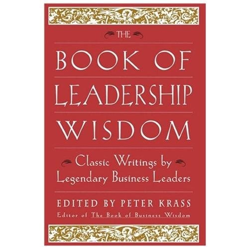 The Book of Leadership Wisdom : Classic Writings by Legendary Business Leaders (Hardcover)