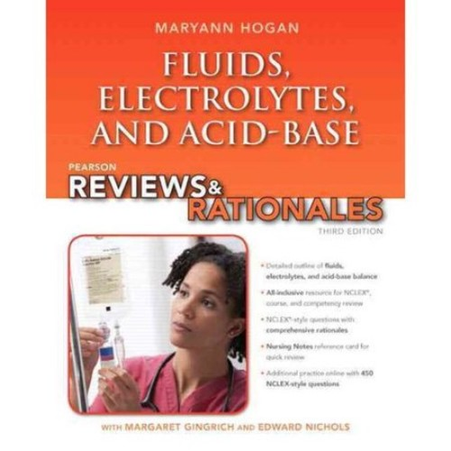 Pearson Reviews & Rationales: Fluids, Electrolytes, & Acid-Base Balance with Nursing Reviews & Rationales (3rd Edition) (Hogan, Pearson Reviews & Rationales Series)