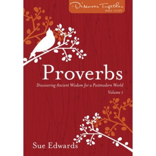Proverbs: Discovering Ancient Wisdom for a Postmodern World