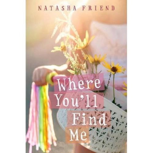 Where You'll Find Me (Reprint) (Paperback) (Natasha Friend)