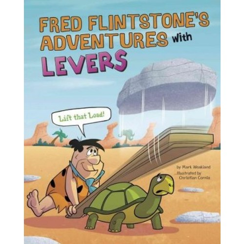 Fred Flintstone's Adventures with Levers: Lift That Load! (Hardcover)
