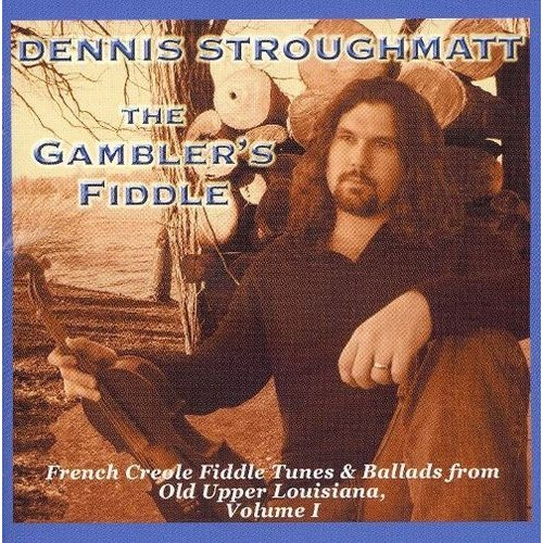 The Gambler's Fiddle: French Creole Fiddle Tunes and Ballads from Old Upper Louisiana, Vol. [CD]