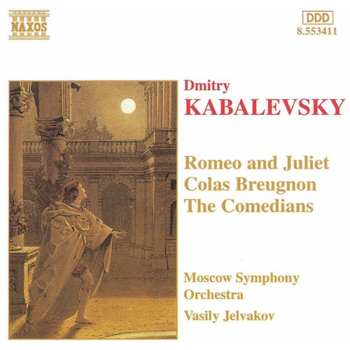 Kabalevsky: Colas Breugnon; The Comedians; Romeo and Juliet [CD]