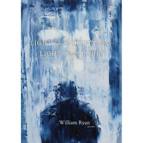 Light Water Light Water Light Water Light (Paperback) (William Ryan)