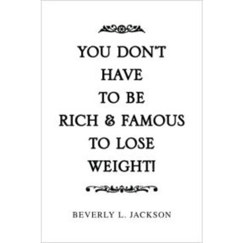 You Don'T Have To Be Rich & Famous To Lose Weight!