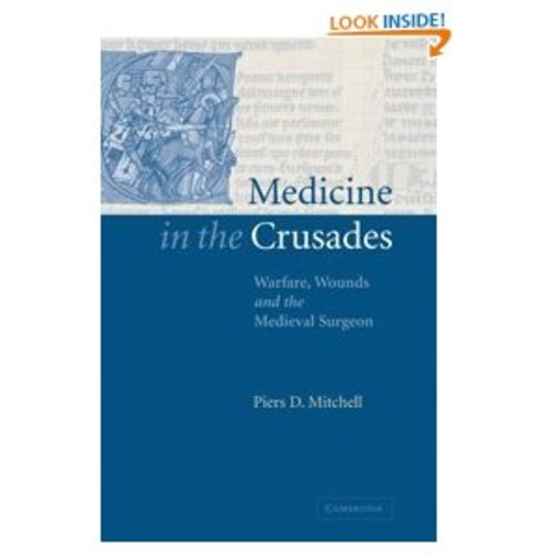 Medicine in the Crusades: Warfare, Wounds and the Medieval Surgeon