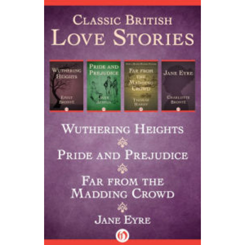 Classic British Love Stories: Wuthering Heights, Pride and Prejudice, Far from the Madding Crowd, and Jane Eyre