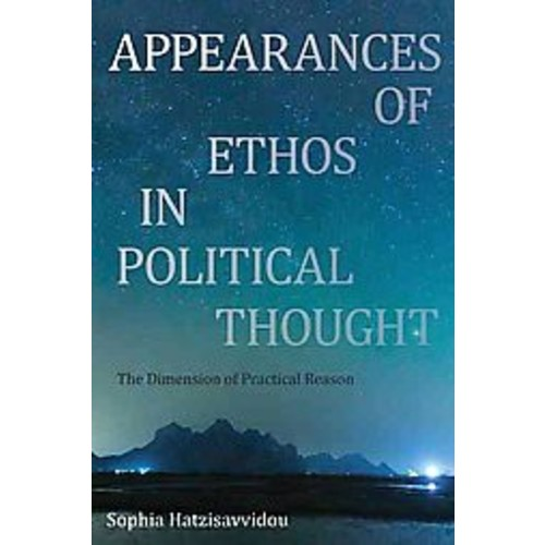 Appearances of Ethos in Political Thought: The Dimension of Practical Reason (Paperback)