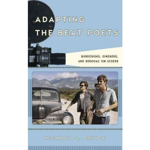 Adapting the Beat Poets: Burroughs, Ginsberg, and Kerouac on Screen (Film and History)